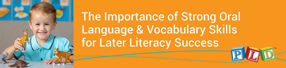 The Importance of Strong Oral Language & Vocabulary Skills for Later Literacy Success (Installment 1 of 3)