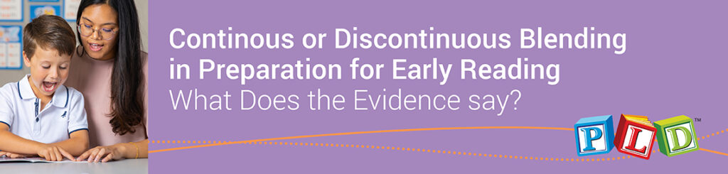 Continuous or Discontinuous Blending for Early Readers - What does the Evidence say?